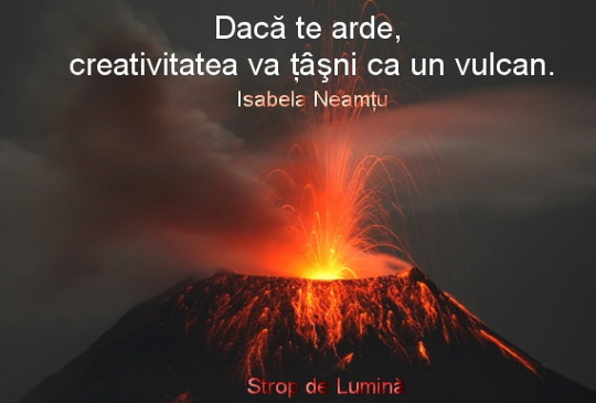 Creativitatea va tasni ca un vulcan